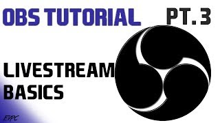 Live streaming Beginners Guide!   OBS Tutorials Pt. 3 (Open Broadcaster Software)