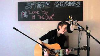 Leave You in the Dark - State Champs | Caitlynn Holmes Cover