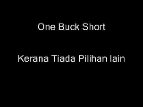 One Buck Short - Kerana Tiada Pilihan Yang Lain