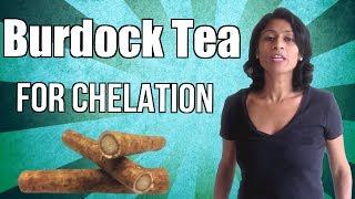 Burdock Tea for Chelation - Drinking burdock tea or burdock root tea