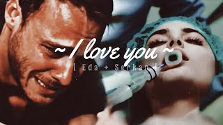 | EdSer [fanvid] || I love you [sen çal kapımı]