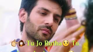 Tu jo rutha love whatsapp status 😍😍(SONU KE TITU KI SWEETY