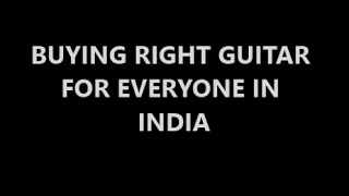 "buying right ""GUITAR"" in ""india"""