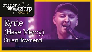 Stuart Townend - Kyrie (Have Mercy)