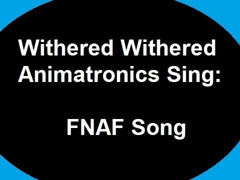 All FNAF Withered X2 Animatronics Sing The FNAF Song