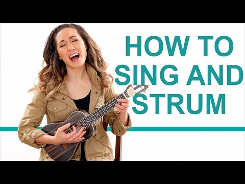 How to Sing and Strum - 3 Ways