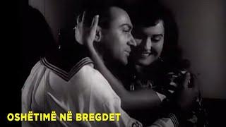 Oshetime Ne Bregdet (Filma Shqiptar/Albanian Movie)