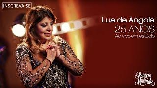 Roberta Miranda - Lua de Angola | DVD 25 anos Ao vivo em estúdio. (Vídeo Oficial)
