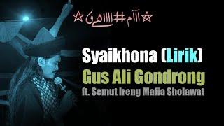 Download Syaikhona (LIRIK) - Gus Ali Gondrong ft. Semut Ireng Mafia Sholawat 2018