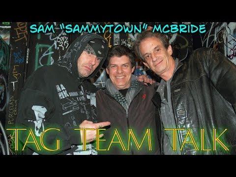 "TAG TEAM TALK Sam ""Sammytown"" McBride"