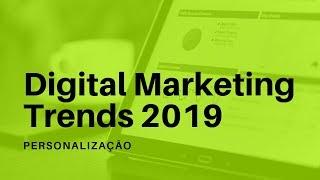 Digital Marketing Trends 2019: Personalização (Vídeo 7 de 9)