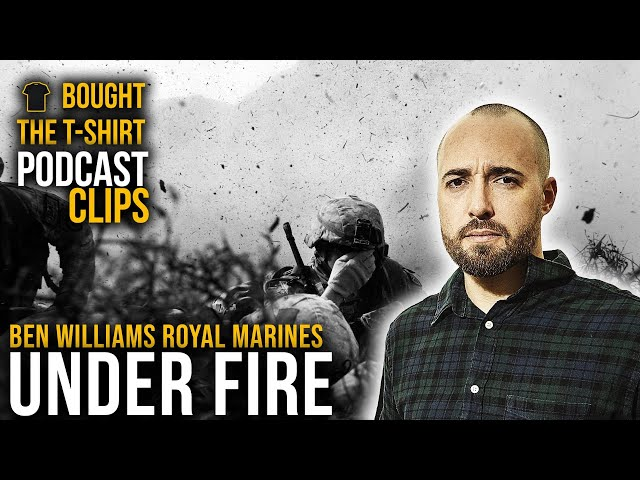 Under Fire In Afghanistan | Ben Williams Royal Marines | Podcast CLIPS | Commando Mindset