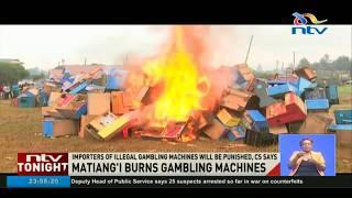 Matiang'i burns gambling machines