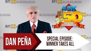 Ask The 50 Billion Dollar Man - Dan Peña - Special Episode: Winner Takes All