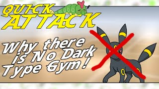 Why There is NO Dark Type Gym! - Quick Attack #8