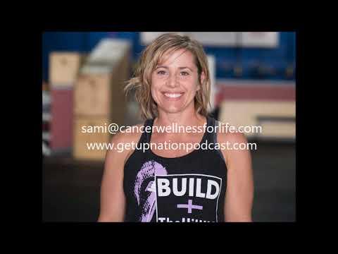 Get Up Nation Podcast Episode 17 Guest: Sami Mansfield, www.cancerwellnessforlife.com
