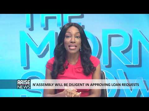 NATIONAL ASSEMBLY WILL BE DILIGENT IN APPROVING LOAN REQUESTS + TODAY'S HEADLINES - THE MORNING SHOW