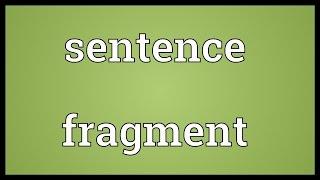 Sentence fragment Meaning