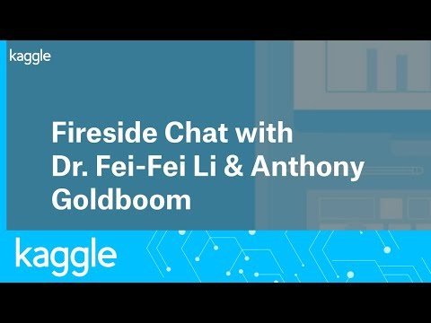 Fireside Chat with Dr. Fei-Fei Li & Anthony Goldboom | Kaggle