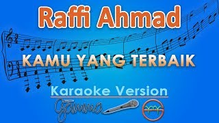 Raffi Ahmad - Kamu Yang Terbaik (Karaoke)   GMusic