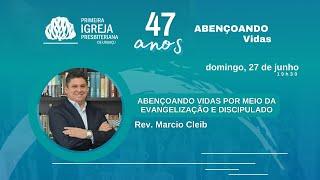 Abençoando vidas por meio da evangelização e do discipulado | Rev. Marcio Cleib