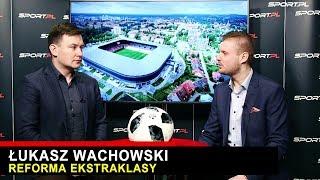 ŁUKASZ WACHOWSKI o reformie Ekstraklasy - Dogrywka