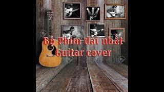 Bộ phim dài nhất - lời việt - Guitar Cover by me