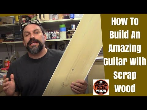 How To Build An Amazing Guitar With Scrap Wood
