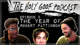 The Year of Robert Pattinson - The Holy Goof Podcast Ep. 2