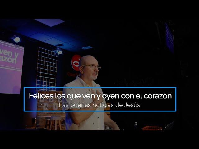 #4. Felices los que ven y oyen con el corazón | Pr. Benigno Sañudo