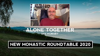 Alone Together: New Monastic Roundtable 2020 / Ian Mobsby