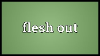 Flesh out Meaning