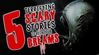 5 Seriously Scary Stories to Ruin Your Dreams • Creepypasta Horror Story Compilation