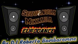 Sequência Mixada Eurodance By DJ Roberto Bombaromne (P) ''03'' ''01'' ''2017''