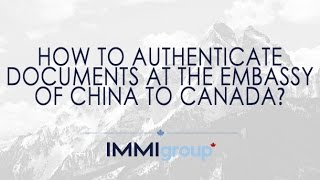 How to authenticate documents at the Embassy of China to Canada?