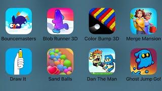 Bouncemasters,Blob Runner 3D,Color Bump 3D,Merge Mansion,Draw It,Sand Balls,Dan The Man,Ghost JumpGo