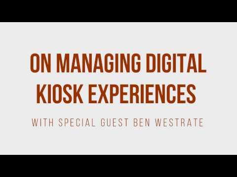 On Managing Digital Kiosk Experiences