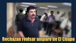 Rechazan revisar amparo de El Chapo