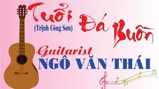GUITAR  THÁI -  TUỔI ĐÁ BUỒN  - Trịnh Công Sơn - Guitar solo