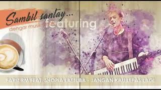 Fariz RM Feat. Sophia Latjuba - Jangan Kau Lepas Lagi