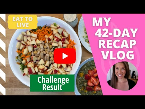 My 42-Day Eat Good Challenge Recap Vlog (2016)   Results from my Eat to Live Nutritarian Challenge