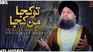 Tu Kuja Man Kuja COMPLETE Exclusive kalam read by owais raza qadri.mp3