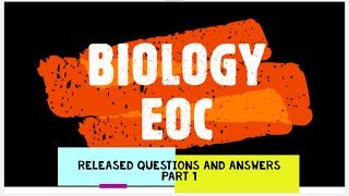 Biology EOC  |  Part 1  |  Released Questions and Answers | 2012 - 2018