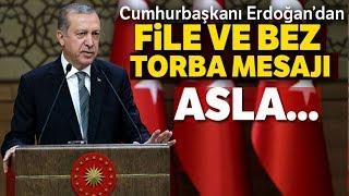 Cumhurbaşkanı Erdoğan'dan File ve Bez Torba Mesajı