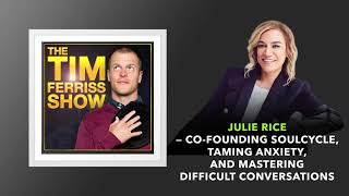 Julie Rice — Co-Founding SoulCycle | The Tim Ferriss Show (Podcast)