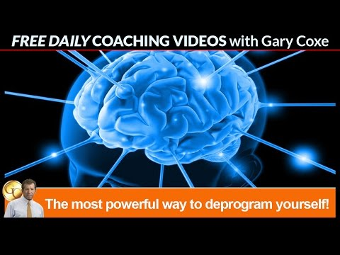 The most powerful way to deprogram yourself!  Gary Coxe #1308