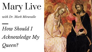 Mary Live with Dr. Mark Miravalle - How Should I Acknowledge My Queen?
