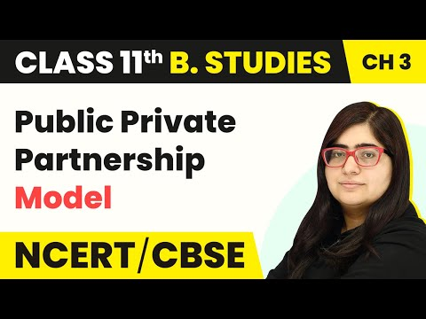 Public Private Partnership Model | Forms of Business Organisation | Business Studies | Class 11th