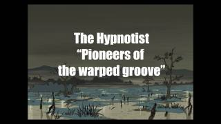 "The Hypnotist - ""Pioneers of the warped groove"""