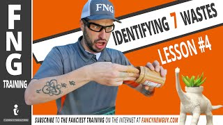 IDENTIFYING 7 WASTES - FNG TRAINING: LESSON 4 | Fancy New Guy - Greg Serio